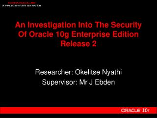 An Investigation Into The Security Of Oracle 10g Enterprise Edition Release 2