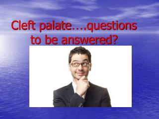Cleft palate … .questions to be answered?