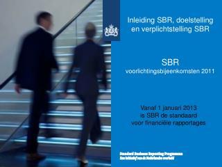 Inleiding SBR, doelstelling en verplichtstelling SBR SBR  voorlichtingsbijeenkomsten 2011