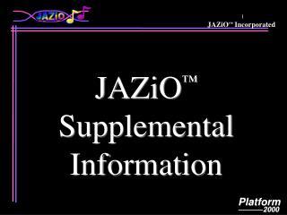 JAZiO ™  Supplemental  Information