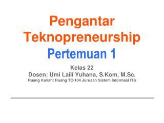 Pengantar Teknopreneurship Pertemuan 1
