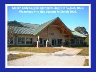 Macon Early College opened its doors in August, 2006. We moved into this building in March 2009.