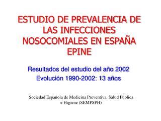 ESTUDIO DE PREVALENCIA DE LAS INFECCIONES NOSOCOMIALES EN ESPAÑA EPINE