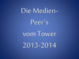 Die Medien- Peer´s vom Tower 2013-2014