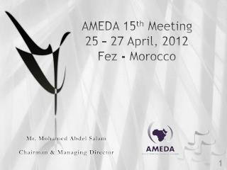 AMEDA 15 th  Meeting 25 – 27 April, 2012 Fez - Morocco