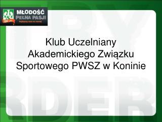 Klub Uczelniany Akademickiego Zwi?zku Sportowego PWSZ w Koninie