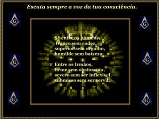 Sê entre os homens,  franco sem rudez, superior sem orgulho, humilde sem baixeza;