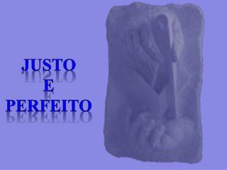 JUSTO E  PERFEITO