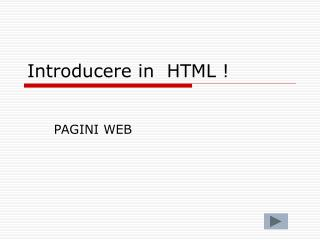 Introducere in  HTML !