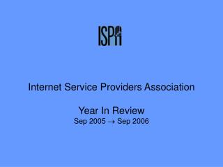 Internet Service Providers Association Year In Review Sep 2005    Sep 2006