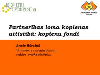 Partnerības loma kopienas attīstībā: kopienu fondi