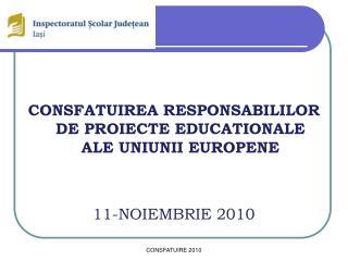 CONSFATUIREA RESPONSABILILOR DE PROIECTE EDUCATIONALE ALE UNIUNII EUROPENE 11-NOIEMBRIE 2010