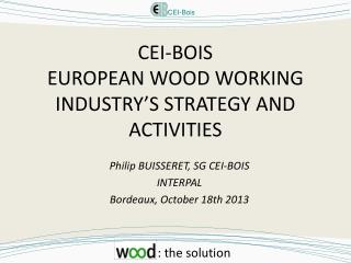 CEI-BOIS EUROPEAN WOOD WORKING INDUSTRY'S STRATEGY AND ACTIVITIES