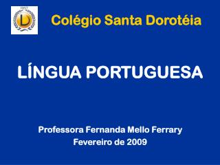 LÍNGUA PORTUGUESA Professora Fernanda Mello Ferrary Fevereiro de 2009