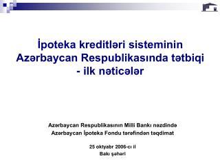 İpoteka kreditləri sisteminin Azərbaycan Respublikasında tətbiqi - ilk nəticələr