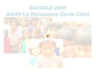NAVIDAD 2005 AAHH La Roncadora-Santa Clara
