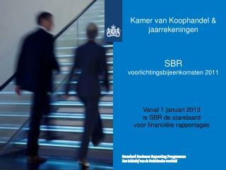 Kamer van Koophandel & jaarrekeningen SBR  voorlichtingsbijeenkomsten 2011