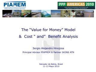 """The """"Value for Money"""" Model &  Cost  """" and""""   Benefit Analysis Sergio Alejandro Hinojosa"""