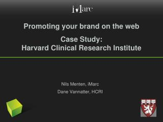 Promoting your brand on the web Case Study: Harvard Clinical Research Institute