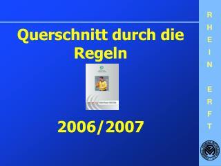 Querschnitt durch die Regeln 2006/2007