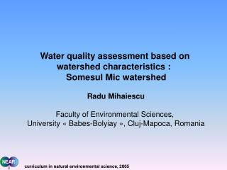 Water quality assessment based on  watershed characteristics :   Somesul Mic watershed