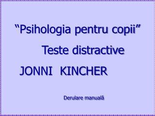 """"""" Psihologia pentru copii """"    Teste distractive      JONNI  KINCHER Derulare manuală"""