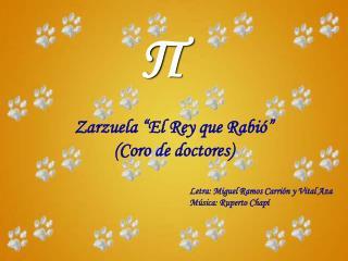 """Zarzuela """"El Rey que Rabió""""  (Coro de doctores) Letra: Miguel Ramos Carrión y Vital Aza"""