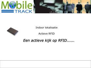 Indoor lokalisatie Actieve RFID Een actieve kijk op RFID......