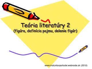 Teória literatúry 2 (figúra, definícia pojmu, delenie figúr)