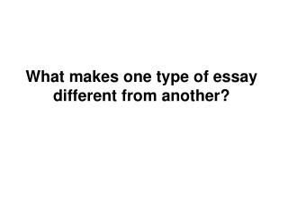 What makes one type of essay different from another?