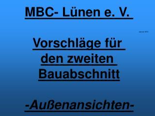 MBC- Lünen e. V.  Vorschläge für  den zweiten  Bauabschnitt -Außenansichten-