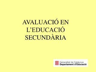 AVALUACIÓ EN L'EDUCACIÓ SECUNDÀRIA