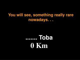 ....... Toba 0 Km