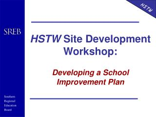 HSTW  Site Development Workshop: Developing a School Improvement Plan