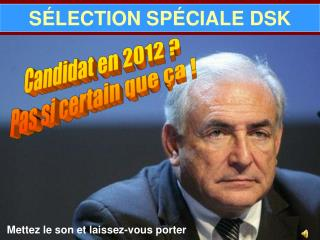 S É LECTION SP É CIALE DSK
