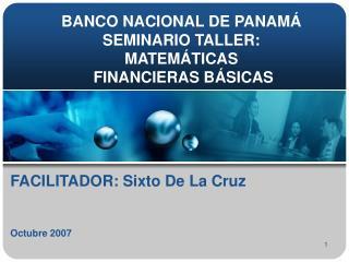 BANCO NACIONAL DE PANAMÁ SEMINARIO TALLER: MATEMÁTICAS  FINANCIERAS BÁSICAS