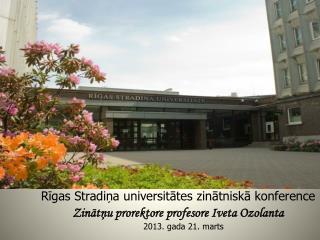 Rīgas Stradiņa universitātes  zinātniskā konference Zinātņu prorektore  profesore Iveta  Ozolanta