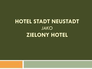 Hotel  stadt neustadt jako zielony hotel