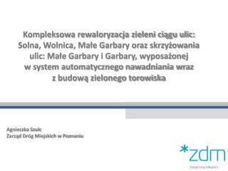 Agnieszka Szulc Zarząd Dróg Miejskich w Poznaniu