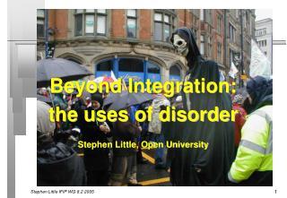 Beyond Integration: the uses of disorder Stephen Little, Open University