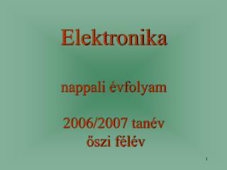 Elektronika nappali évfolyam 2006/2007 tanév  őszi félév