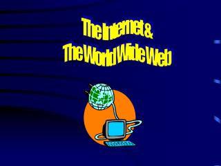 The Internet & The World Wide Web