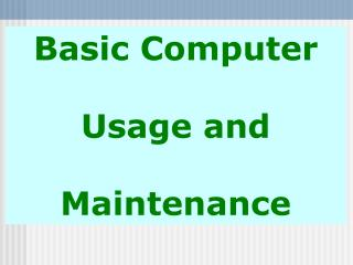 Basic Computer   Usage and   Maintenance