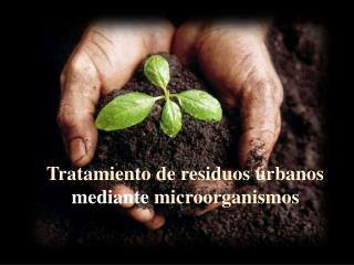 Tratamiento de residuos urbanos  mediante  microorganismos
