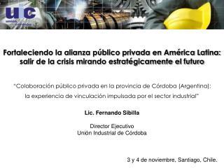 Lic. Fernando Sibilla Director Ejecutivo Unión Industrial de Córdoba