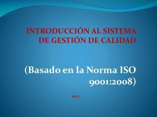 INTRODUCCIÓN AL SISTEMA DE GESTIÓN DE CALIDAD    (Basado en la Norma ISO 9001:2008)