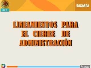 LINEAMIENTOS  PARA EL  CIERRE   DE  ADMINISTRACIÓN