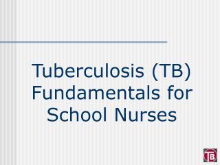 Tuberculosis TB Fundamentals for School Nurses