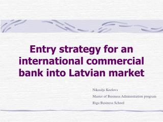 Entry strategy for an international commercial bank into Latvian market