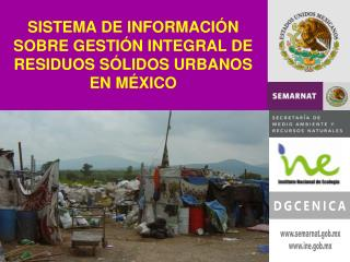 SISTEMA DE INFORMACIÓN  SOBRE GESTIÓN INTEGRAL DE RESIDUOS SÓLIDOS URBANOS  EN MÉXICO